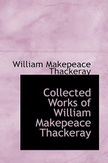 Collected Works of William Makepeace Thackeray - William Makepeace Thackeray