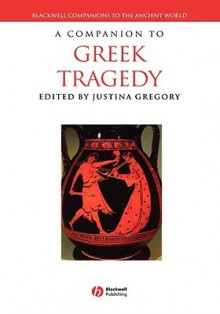A Companion to Greek Tragedy - Justina Gregory