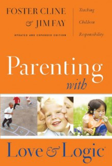 Parenting With Love and Logic (Updated and Expanded Edition) - Foster W. Cline, Jim Fay, Eugene H. Peterson