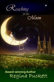 Reaching for the Moon - Regina Puckett