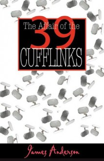 The Affair of the 39 Cufflinks - James Anderson