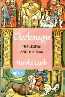 Charlemagne: The Legend and the Man - Harold Lamb