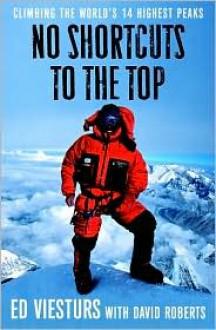 No Shortcuts to the Top No Shortcuts to the Top No Shortcuts to the Top - Ed Viesturs,David Roberts