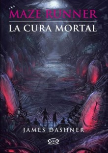 Maze Runner 3 - La cura mortal (Spanish Edition) - James Dashner, Orsi Blanco, Marcelo