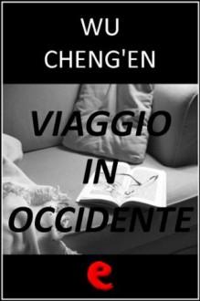 Viaggio in Occidente (Italian Edition) - Wu Cheng'en