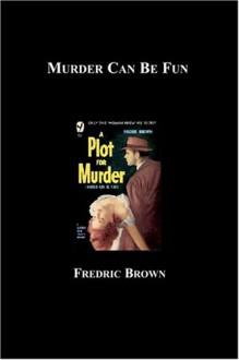 Murder Can Be Fun - Fredric Brown