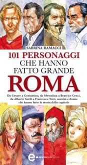 101 personaggi che hanno fatto grande Roma (eNewton Saggistica) - Sabrina Ramacci