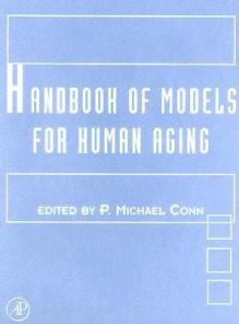 Handbook of Models for Human Aging - P. Michael Conn