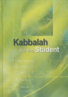 Kabbalah for the Student - Yehuda Ashlag, Michael Laitman, Barukh Shalom Ashlag