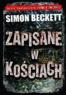 Zapisane w kościach - Simon Beckett, Jan Kraśko