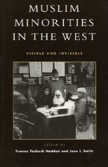 Muslim Minorities in the West: Visible and Invisible - Yvonne Yazbeck Haddad