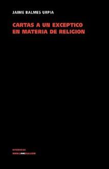 Cartas a un esceptico en materia de religion - Jaime Balmes