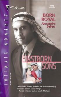 Born Royal (Firstborn Sons) - Alexandra Sellers