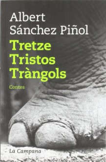 Tretze tristos tràngols - Albert Sánchez Piñol