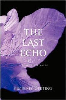 The Last Echo (The Body Finder #3) - Kimberly Derting