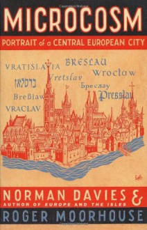 Microcosm: A Portrait of a Central European City - Norman Davies, Roger Moorhouse