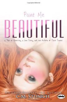 Paint Me Beautiful - C.M. Stunich