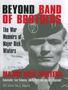 Beyond Band of Brothers:The War Memoirs of Major Dick Winters - Cole C. Kingseed,Dick Winters,Tom Weiner