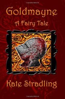 Goldmayne: A Fairy Tale - Kate Stradling