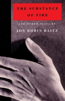 The Substance of Fire and Other Plays - Jon Robin Baitz, John Guare, Andre Bishop