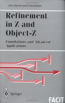 Refinement in Z and Object-Z: Foundations and Advanced Applications (Formal Approaches to Computing and Information Technology (FACIT)) - John Derrick, Eerke A. Boiten