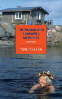The Woman Who Borrowed Memories: Selected Stories - Tove Jansson, Thomas Teal, Silvester Mazzarella