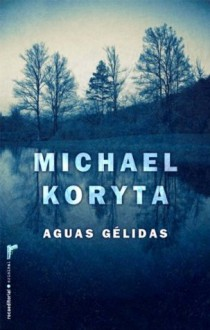 Aguas gélidas (Thriller (roca)) (Spanish Edition) - Michael Koryta, Julia Osuna Aguilar