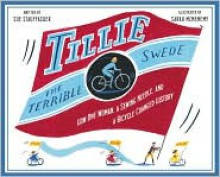 Tillie the Terrible Swede: How One Woman, a Sewing Needle, and a Bicycle Changed History - Sue Stauffacher
