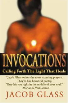 Invocations: Calling Forth The Light That Heals - Jacob Glass