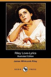 Riley Love-Lyrics (Illustrated Edition) (Dodo Press) - James Riley