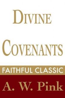 Divine Covenants (Arthur Pink Collection) - Arthur W. Pink