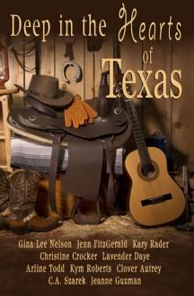 Deep in the Hearts of Texas - Gina Lee Nelson, Kary Rader, Christine Crocker, Lavender Daye, Arline Todd, Kym Roberts, Clover Autrey, C.A. Szarek, Jeanne Guzman, Jen FitzGerald