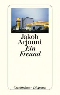 Ein Freund (German Edition) - Jakob Arjouni