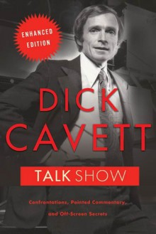 Talk Show, Enhanced Edition: Confrontations, Pointed Commentary, and Off-Screen Secrets - Dick Cavett