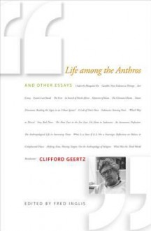 Life Among the Anthros and Other Essays - Clifford Geertz, Fred Inglis