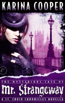 The Mysterious Case of Mr. Strangeway (The St. Croix Chronicles, #0.5) - Karina Cooper