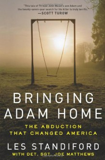 Bringing Adam Home: The Abduction That Changed America - Les Standiford, Joe Matthews