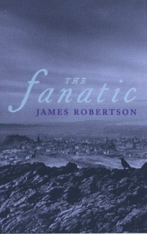 The Fanatic, The - James W. Robertson