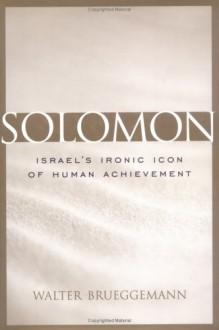 Solomon: Israel's Ironic Icon of Human Achievement (Studies on Personalities of the Old Testament) - Walter Brueggemann