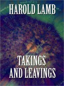 Takings and Leavings - Harold Lamb