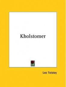 Kholstomer - Leo Tolstoy