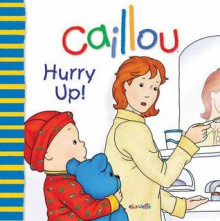 Caillou: Hurry Up! - Joceline Sanschagrin, Pierre Brignaud
