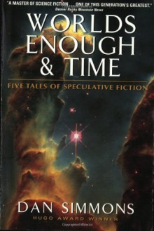 Worlds Enough & Time: Five Tales of Speculative Fiction - Dan Simmons