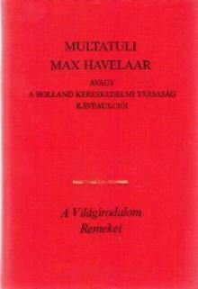Max Havelaar avagy a Holland Kereskedelmi Társaság kávéaukciói - Multatuli,Balabán Péter