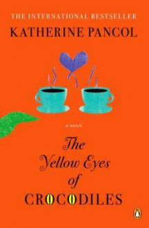 The Yellow Eyes of Crocodiles - Katherine Pancol, William Rodarmor, Helen Dickinson