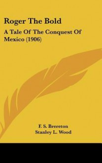 Roger the Bold: A Tale of the Conquest of Mexico - F.S. Brereton
