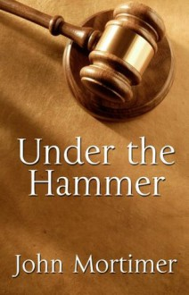 Under the Hammer - John Mortimer