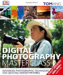 Digital Photography Masterclass - Tom Ang