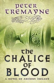 The Chalice of Blood: A Mystery of Ancient Ireland (Sister Fidelma Mysteries) - Peter Tremayne