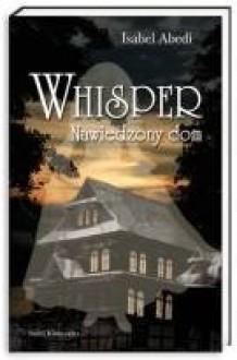 Whisper. Nawiedzony dom - Isabel Abedi